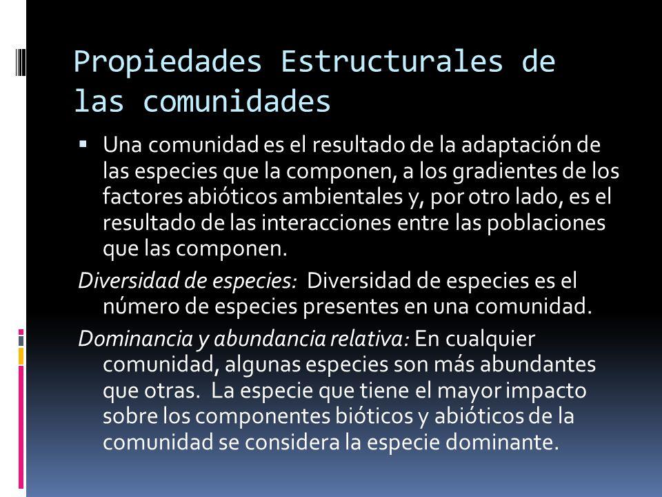 Propiedades Estructurales de las comunidades Una comunidad es el resultado de la adaptación de las especies que la componen, a los gradientes de los f