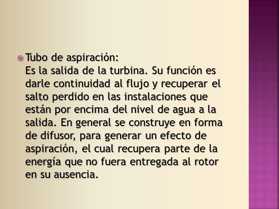 Tubo de aspiración: Es la salida de la turbina.
