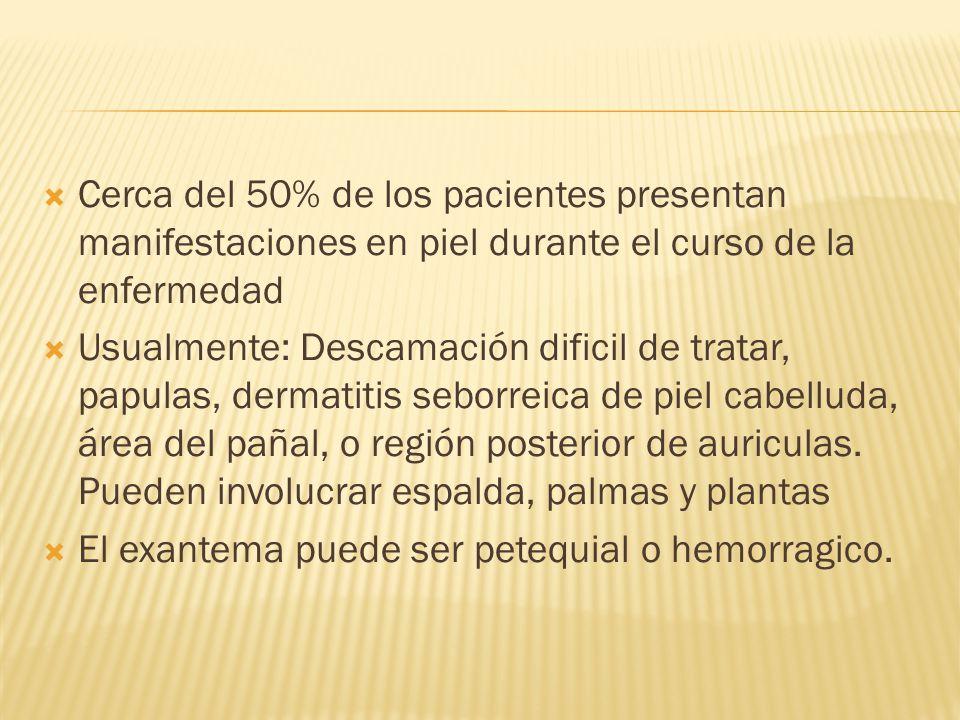 Cerca del 50% de los pacientes presentan manifestaciones en piel durante el curso de la enfermedad Usualmente: Descamación dificil de tratar, papulas,