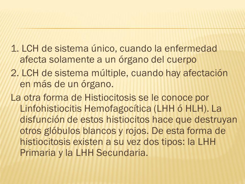 1.LCH de sistema único, cuando la enfermedad afecta solamente a un órgano del cuerpo 2.