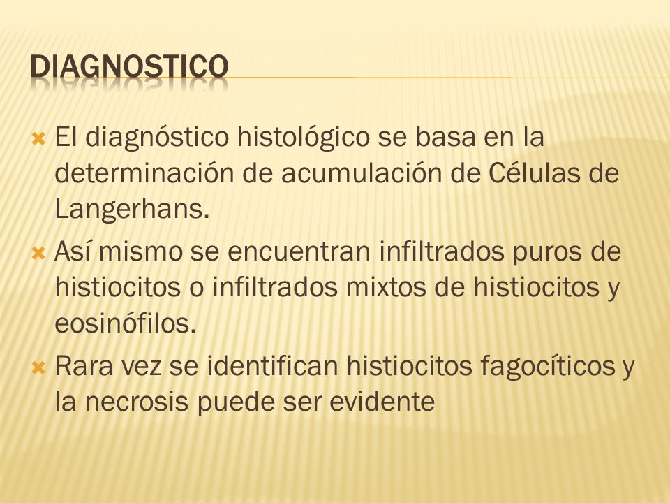 El diagnóstico histológico se basa en la determinación de acumulación de Células de Langerhans. Así mismo se encuentran infiltrados puros de histiocit