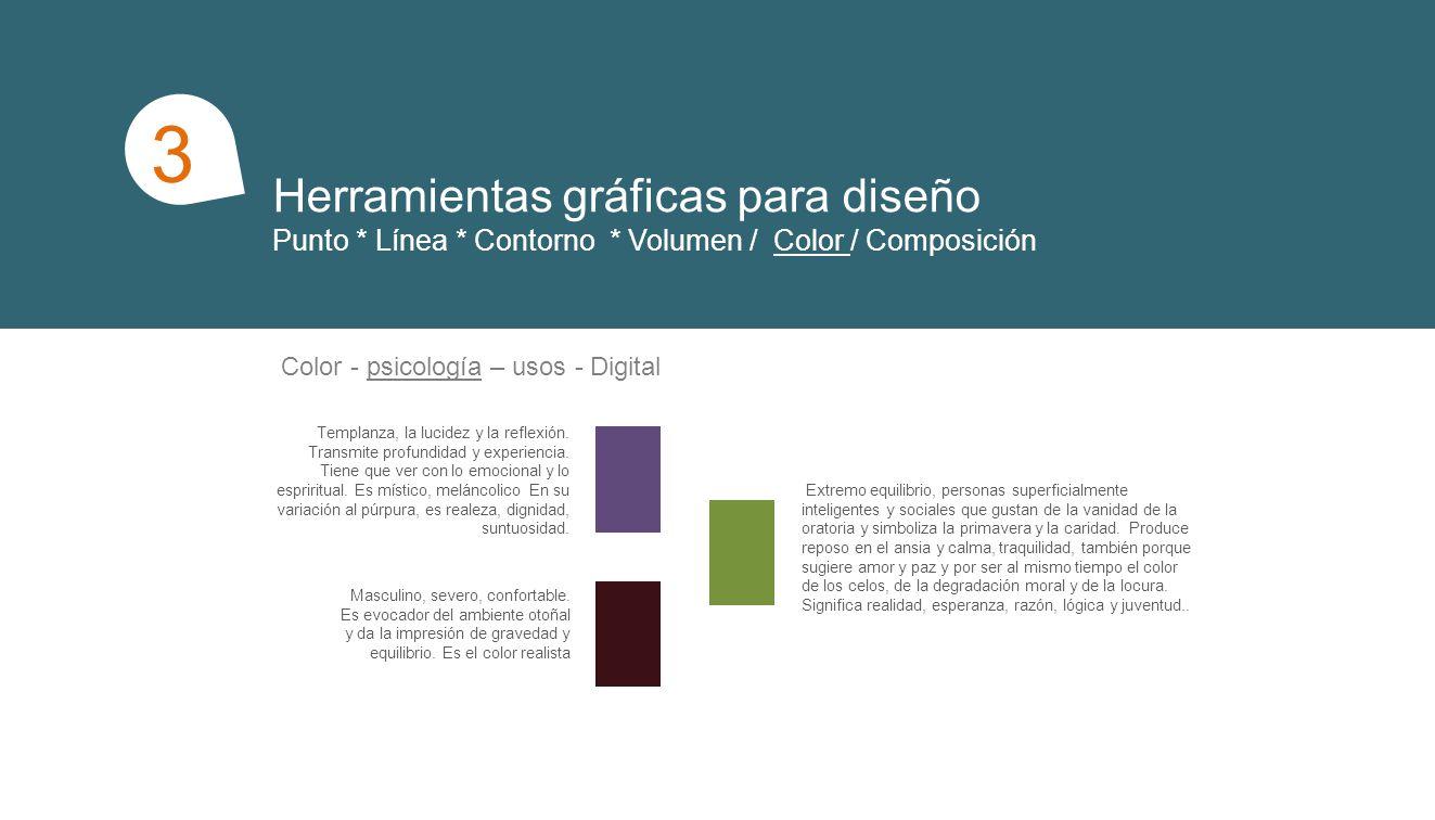 Herramientas gráficas para diseño Punto * Línea * Contorno * Volumen / Color / Composición 1 3 Templanza, la lucidez y la reflexión. Transmite profund