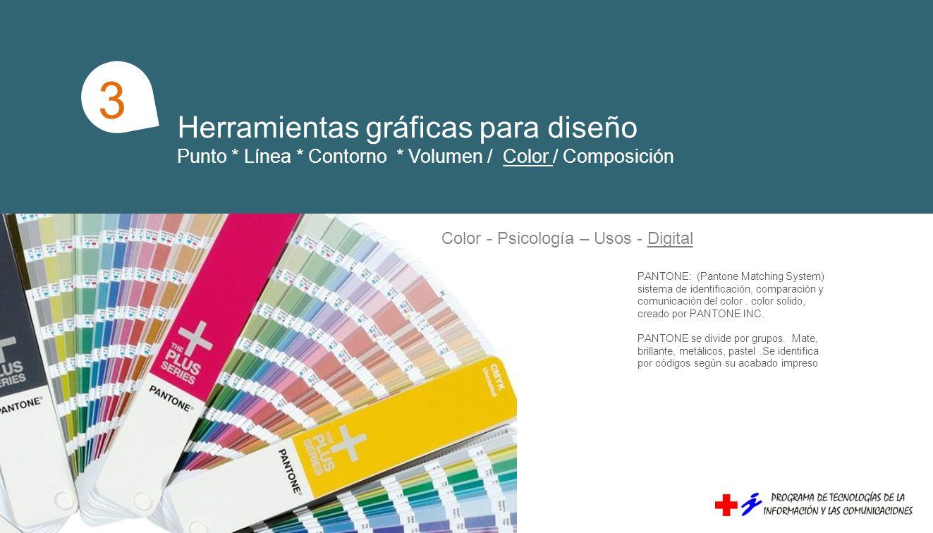 Herramientas gráficas para diseño Punto * Línea * Contorno * Volumen / Color / Composición 1 3 PANTONE: (Pantone Matching System) sistema de identificación, comparación y comunicación del color.