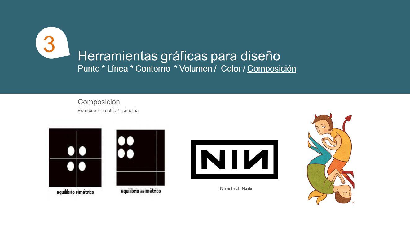 Herramientas gráficas para diseño Punto * Línea * Contorno * Volumen / Color / Composición 1 3 Composición Equilibrio / simetría / asimetría Nine Inch Nails