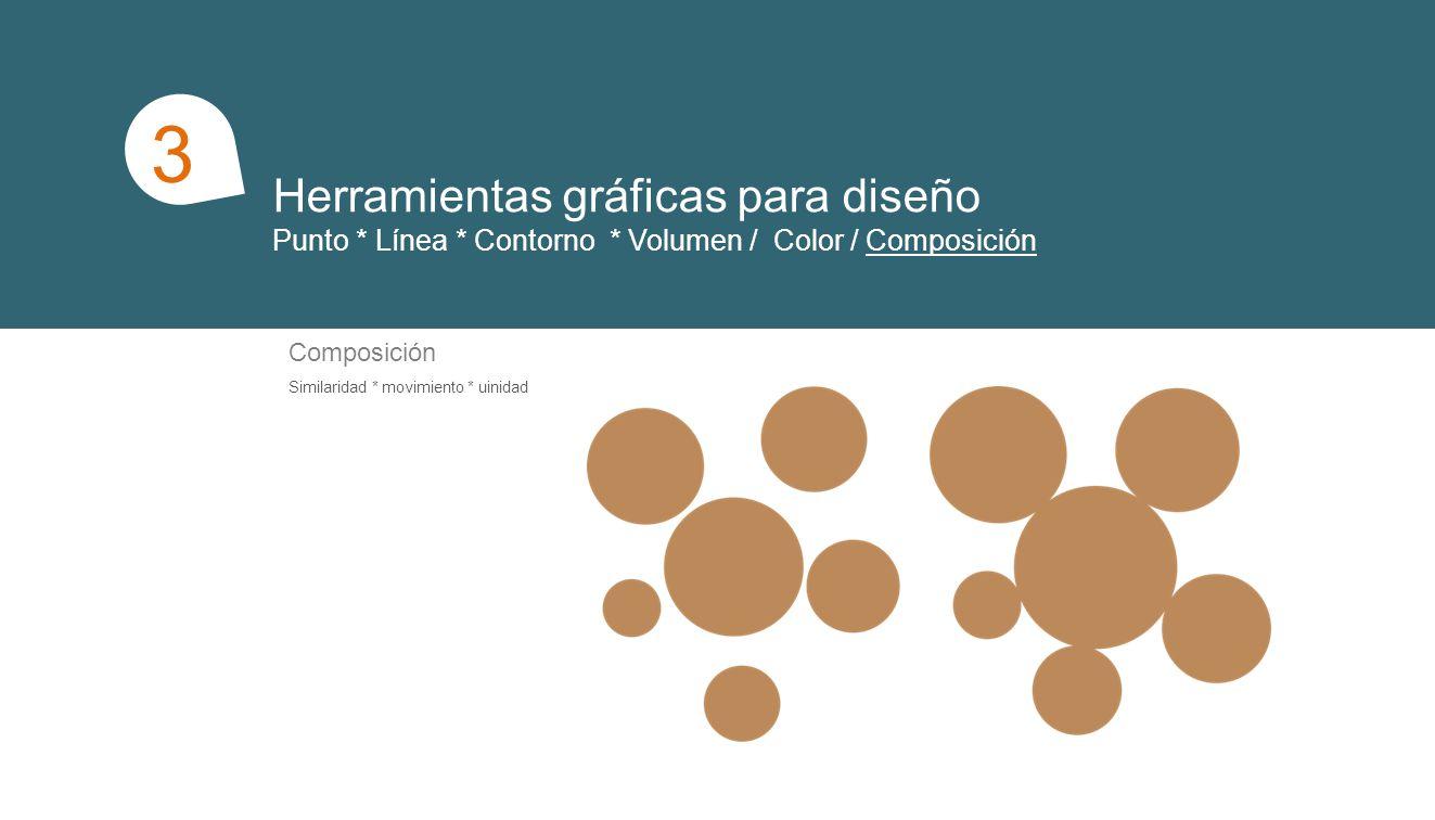 Herramientas gráficas para diseño Punto * Línea * Contorno * Volumen / Color / Composición 1 3 Composición Similaridad * movimiento * uinidad