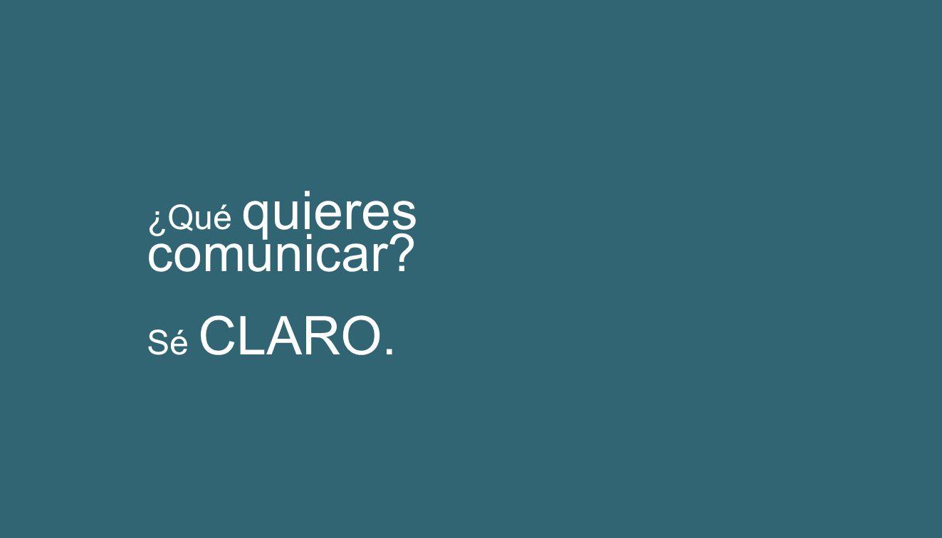 ¿Qué quieres comunicar? Sé CLARO.