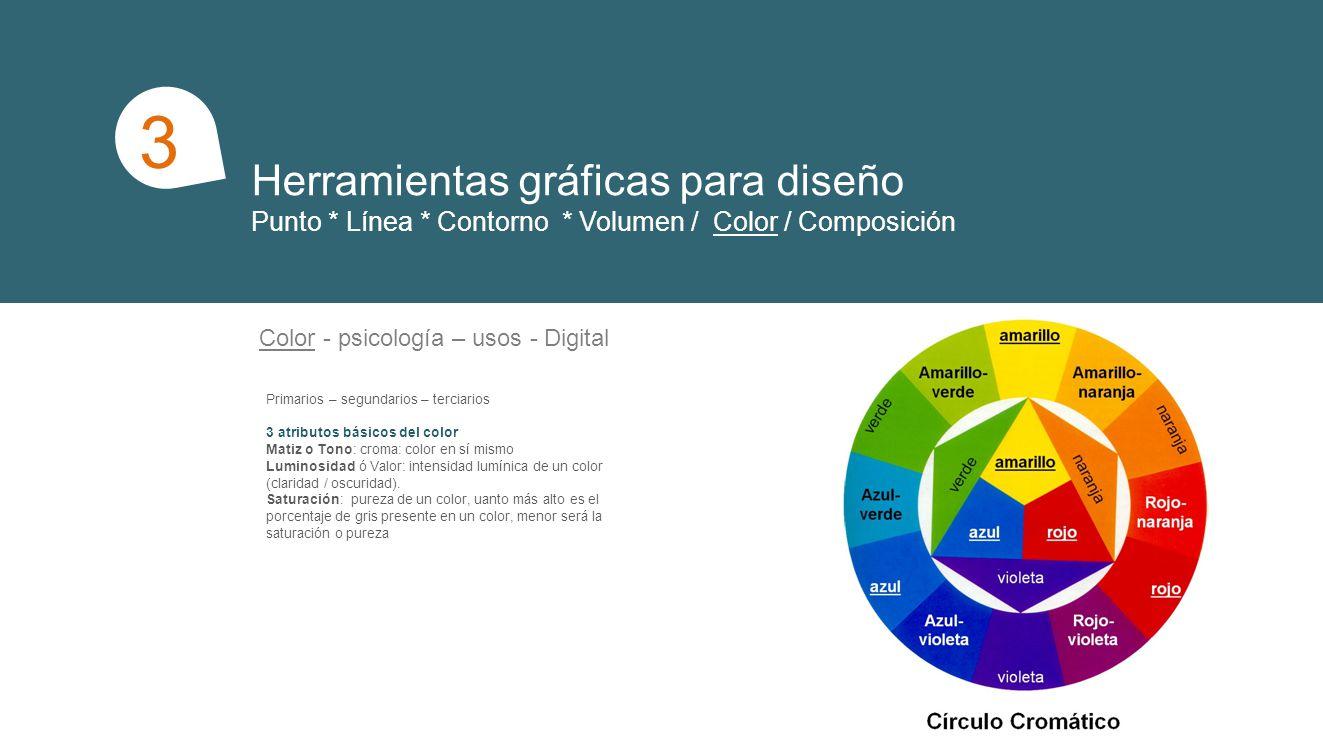 Color - psicología – usos - Digital Primarios – segundarios – terciarios 3 atributos básicos del color Matiz o Tono: croma: color en sí mismo Luminosi