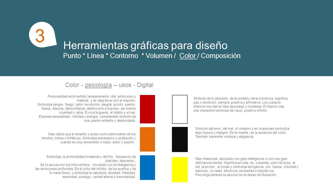 Herramientas gráficas para diseño Punto * Línea * Contorno * Volumen / Color / Composición 1 3 Color - psicología – usos - Digital Símbolo de lo absoluto, de la unidad y de la inocencia, significa paz o rendición.