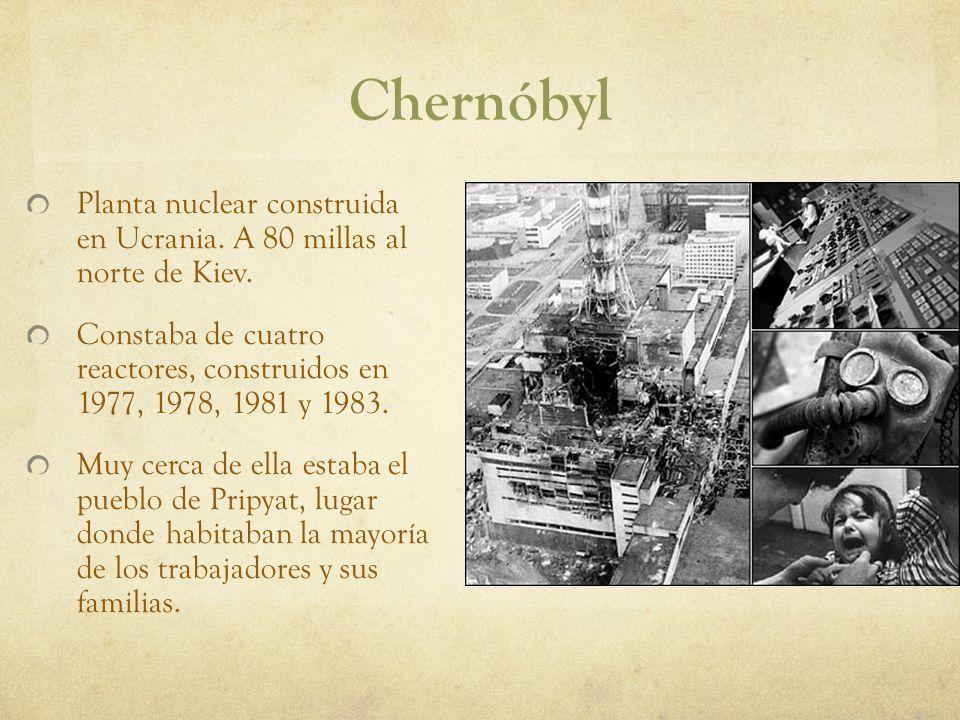 Chernóbyl Planta nuclear construida en Ucrania. A 80 millas al norte de Kiev. Constaba de cuatro reactores, construidos en 1977, 1978, 1981 y 1983. Mu