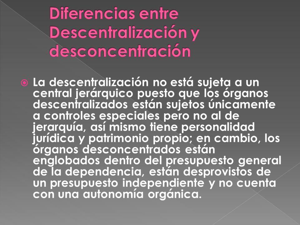 La descentralización no está sujeta a un central jerárquico puesto que los órganos descentralizados están sujetos únicamente a controles especiales pe