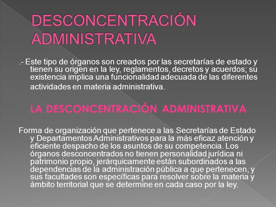 -La acción administrativa es más rápida y flexible, ahorra tiempo a los órganos superiores y descongestiona su actividad.