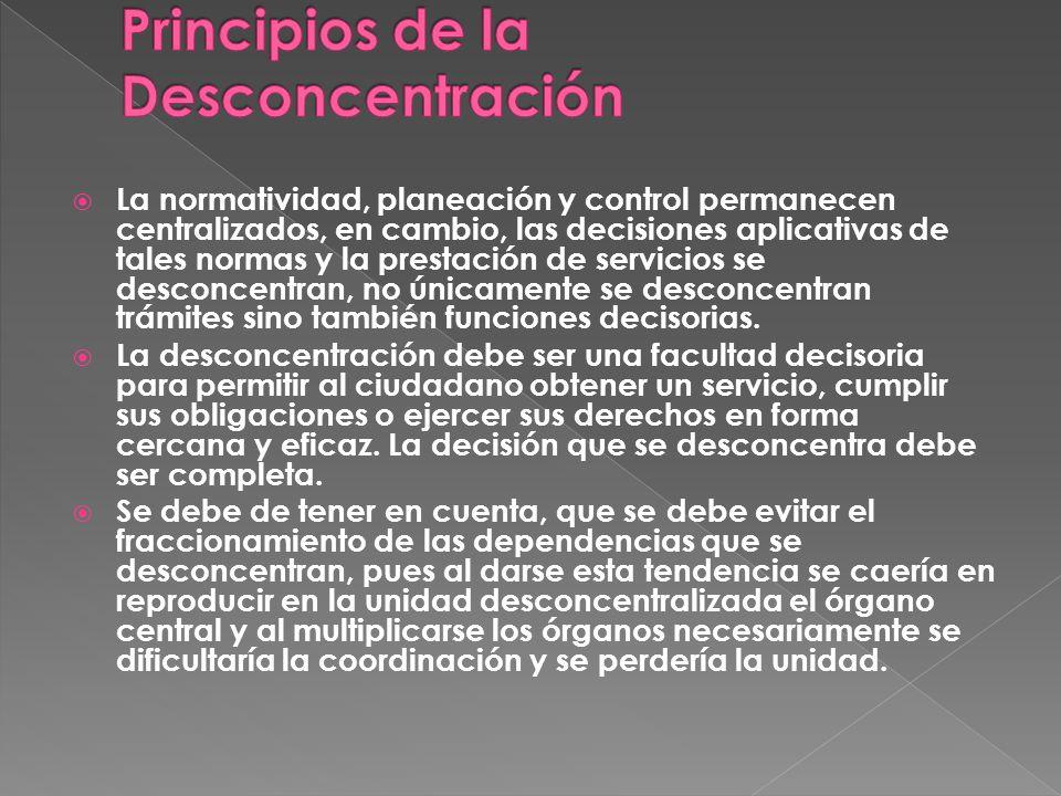 La normatividad, planeación y control permanecen centralizados, en cambio, las decisiones aplicativas de tales normas y la prestación de servicios se