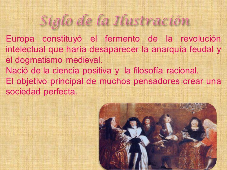 Europa constituyó el fermento de la revolución intelectual que haría desaparecer la anarquía feudal y el dogmatismo medieval. Nació de la ciencia posi