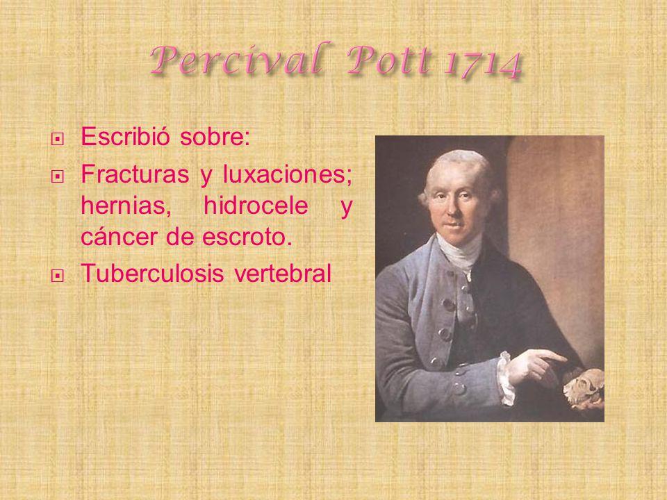 Escribió sobre: Fracturas y luxaciones; hernias, hidrocele y cáncer de escroto. Tuberculosis vertebral