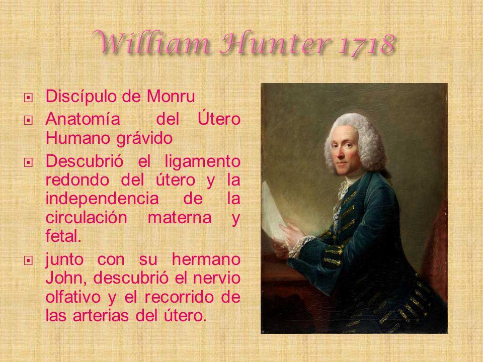 Discípulo de Monru Anatomía del Útero Humano grávido Descubrió el ligamento redondo del útero y la independencia de la circulación materna y fetal. ju