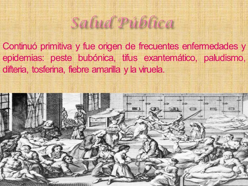 Continuó primitiva y fue origen de frecuentes enfermedades y epidemias: peste bubónica, tifus exantemático, paludismo, difteria, tosferina, fiebre ama
