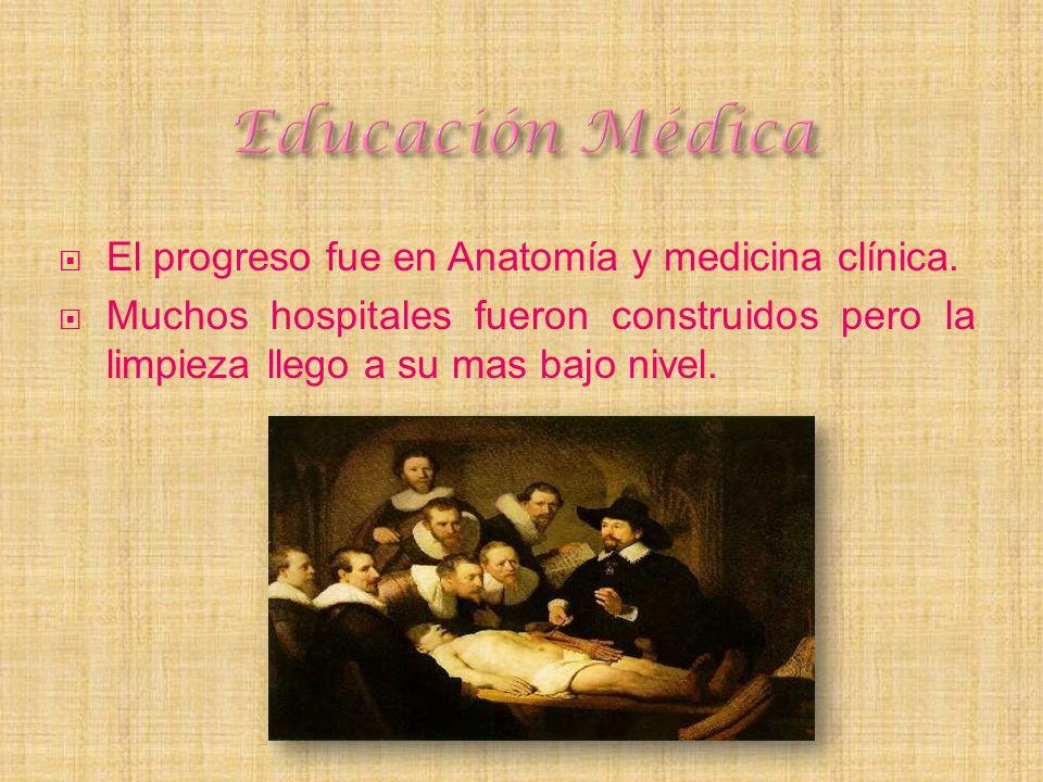 El progreso fue en Anatomía y medicina clínica. Muchos hospitales fueron construidos pero la limpieza llego a su mas bajo nivel.