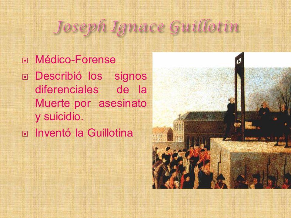 Médico-Forense Describió los signos diferenciales de la Muerte por asesinato y suicidio. Inventó la Guillotina