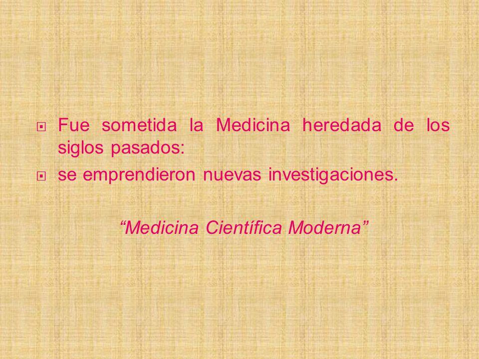 Fue sometida la Medicina heredada de los siglos pasados: se emprendieron nuevas investigaciones. Medicina Científica Moderna