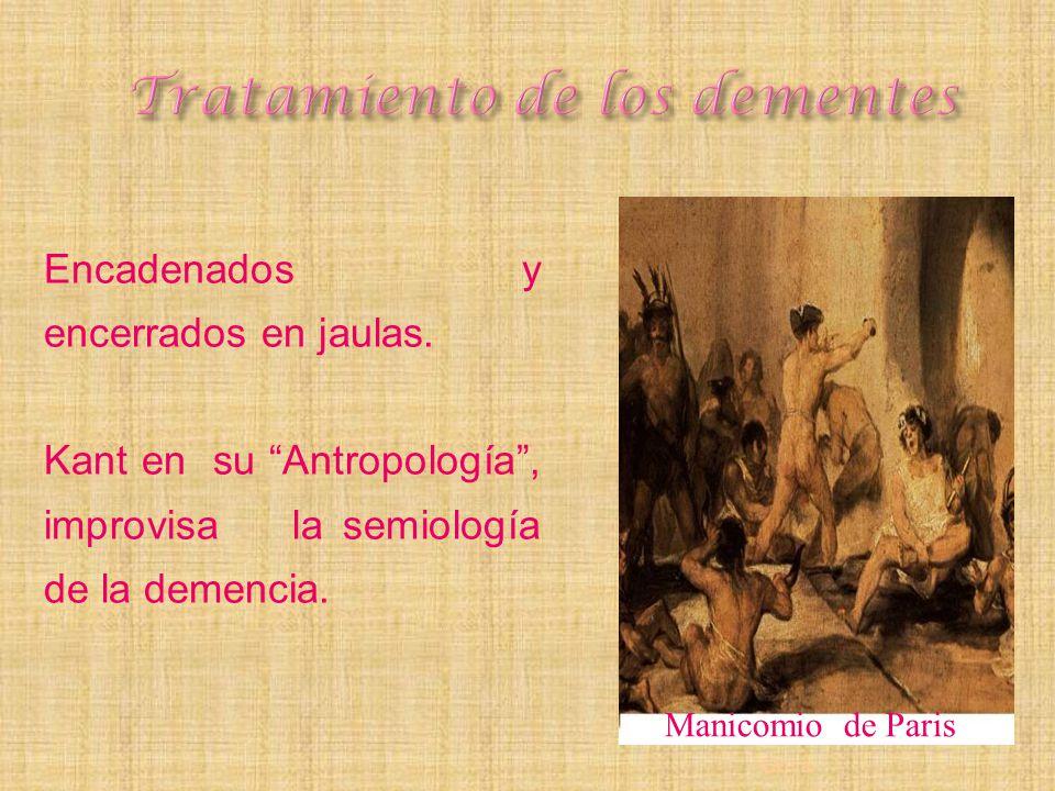 Encadenados y encerrados en jaulas. Kant en su Antropología, improvisa la semiología de la demencia. Manicomio de Paris Goya-