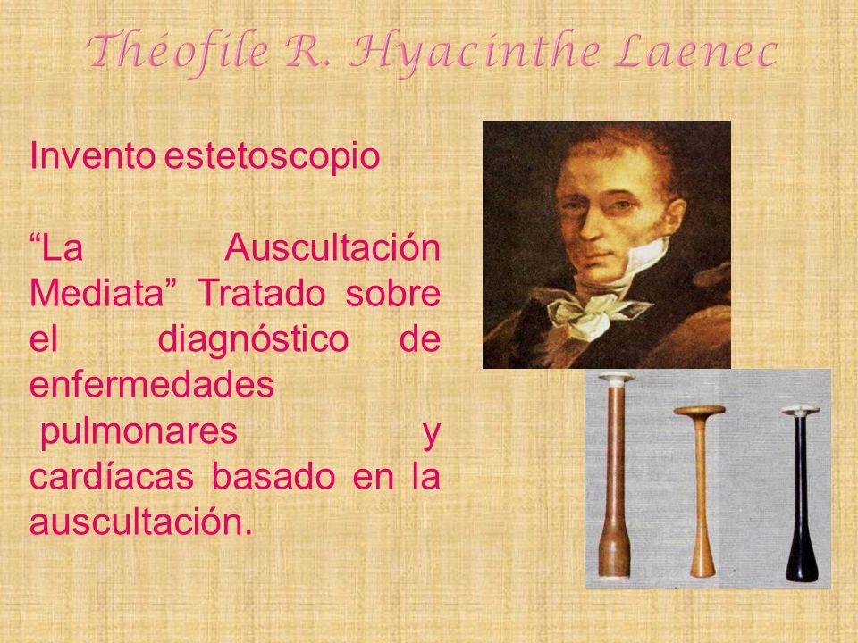 Invento estetoscopio La Auscultación Mediata Tratado sobre el diagnóstico de enfermedades pulmonares y cardíacas basado en la auscultación.