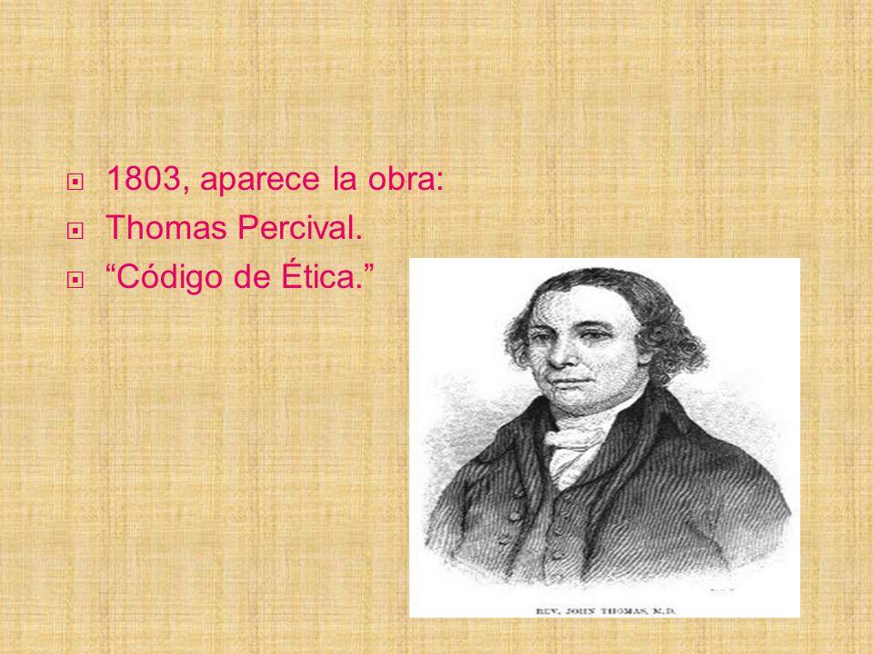 1803, aparece la obra: Thomas Percival. Código de Ética.