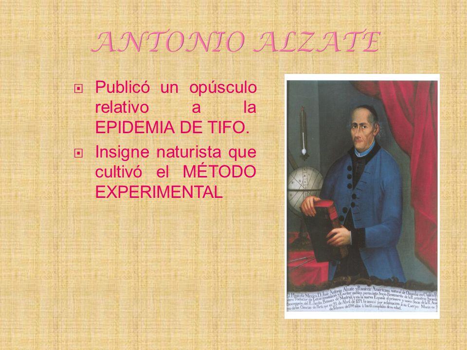 Publicó un opúsculo relativo a la EPIDEMIA DE TIFO. Insigne naturista que cultivó el MÉTODO EXPERIMENTAL
