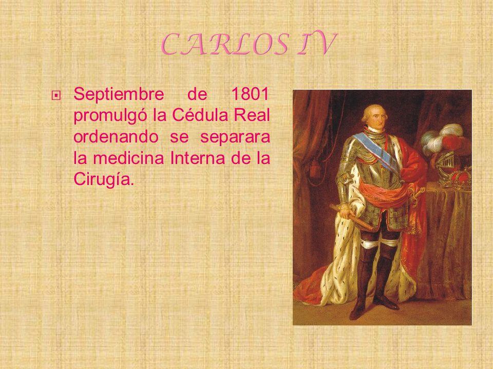 Septiembre de 1801 promulgó la Cédula Real ordenando se separara la medicina Interna de la Cirugía.