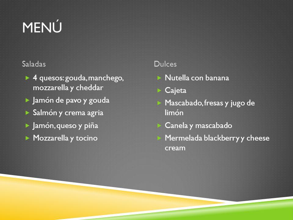 MENÚ SaladasDulces 4 quesos: gouda, manchego, mozzarella y cheddar Jamón de pavo y gouda Salmón y crema agria Jamón, queso y piña Mozzarella y tocino