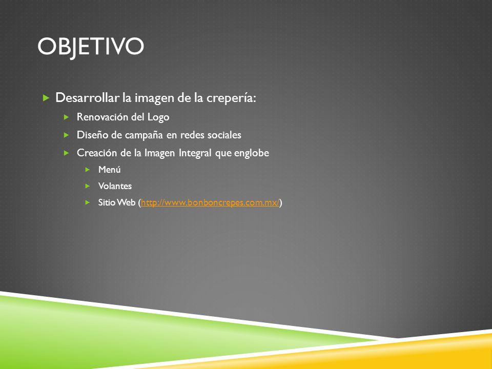 OBJETIVO Desarrollar la imagen de la crepería: Renovación del Logo Diseño de campaña en redes sociales Creación de la Imagen Integral que englobe Menú