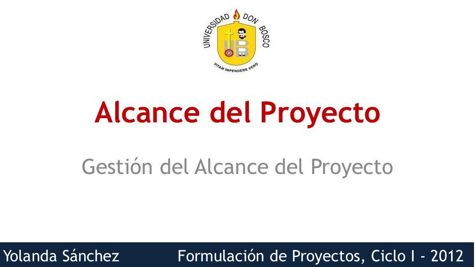 Yolanda Sánchez Formulación de Proyectos, Ciclo I - 2012 Alcance del Proyecto Gestión del Alcance del Proyecto 1