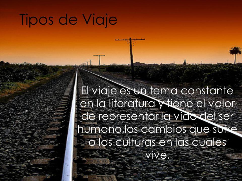 Tipos de Viaje El viaje es un tema constante en la literatura y tiene el valor de representar la vida del ser humano,los cambios que sufre o las cultu