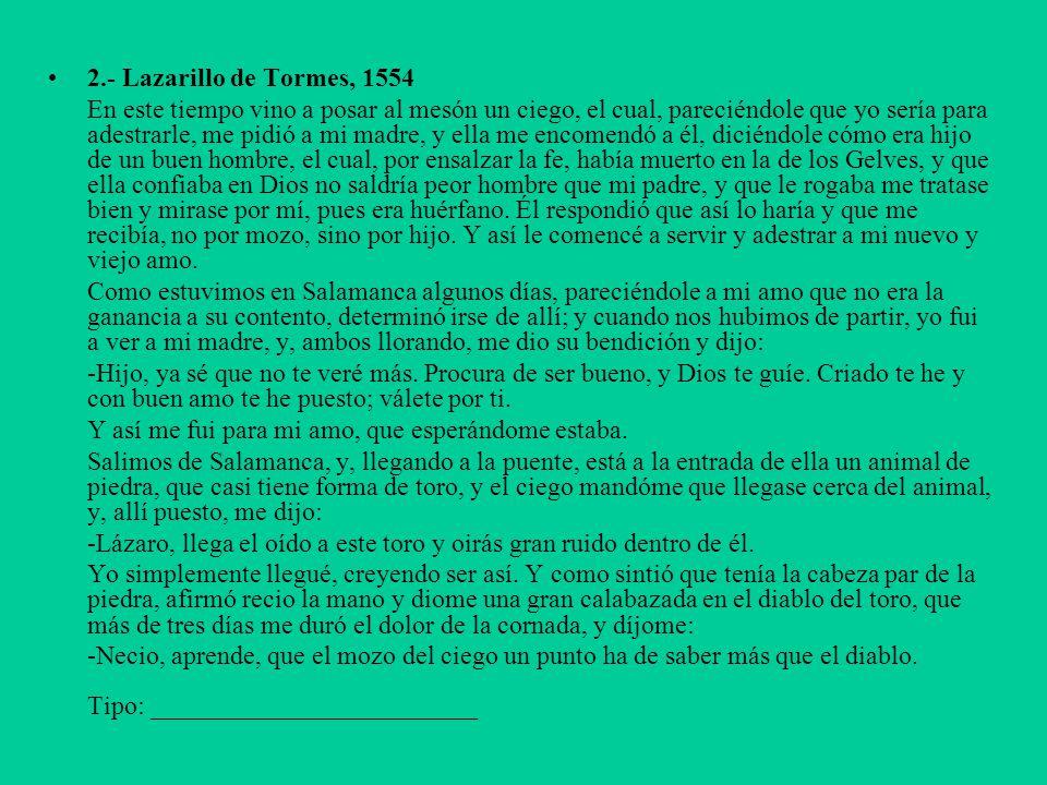 2.- Lazarillo de Tormes, 1554 En este tiempo vino a posar al mesón un ciego, el cual, pareciéndole que yo sería para adestrarle, me pidió a mi madre,