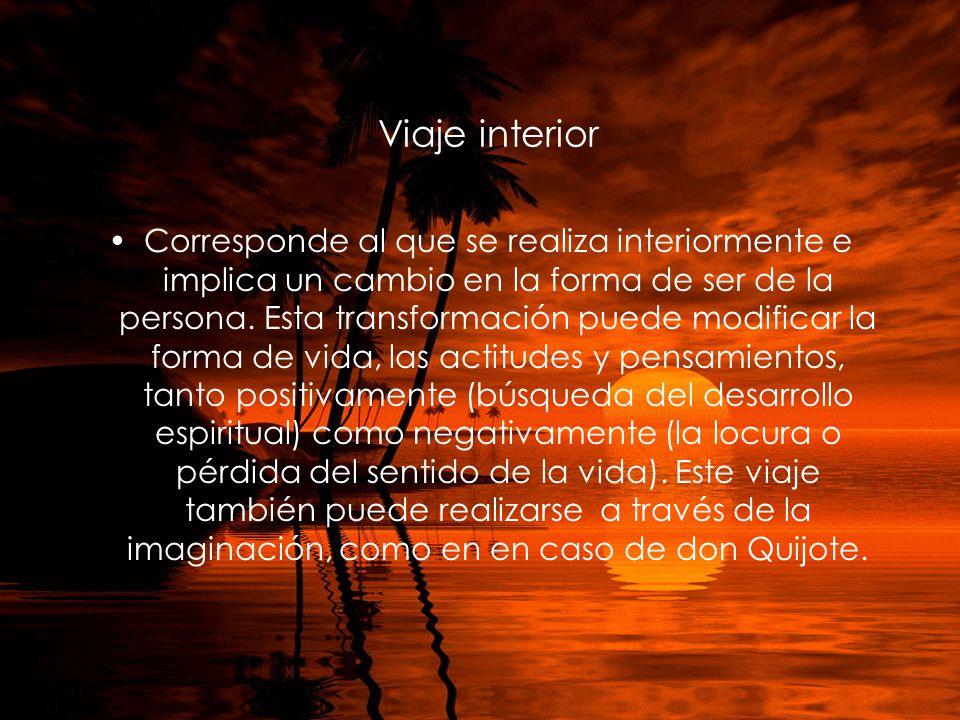 Viaje interior Corresponde al que se realiza interiormente e implica un cambio en la forma de ser de la persona. Esta transformación puede modificar l