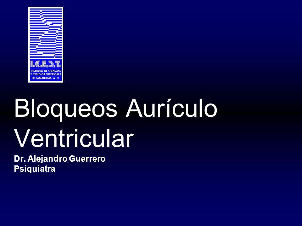 Bloqueos Aurículo Ventricular Dr. Alejandro Guerrero Psiquiatra