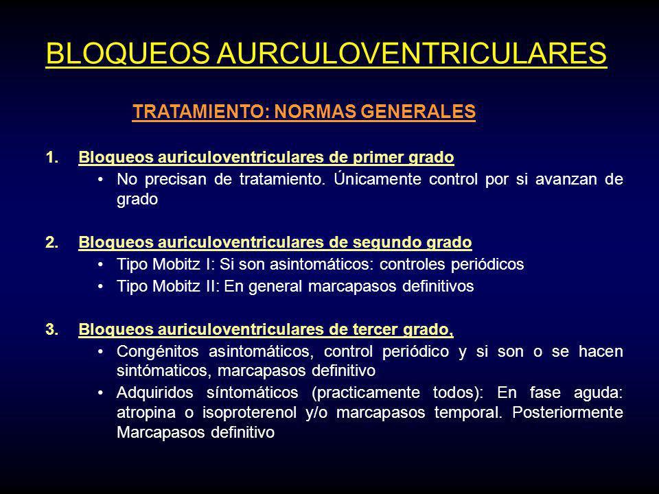 BLOQUEOS AURCULOVENTRICULARES TRATAMIENTO: NORMAS GENERALES 1.Bloqueos auriculoventriculares de primer grado No precisan de tratamiento.