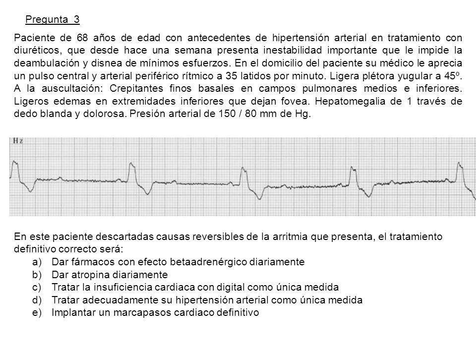 Pregunta 3 Paciente de 68 años de edad con antecedentes de hipertensión arterial en tratamiento con diuréticos, que desde hace una semana presenta inestabilidad importante que le impide la deambulación y disnea de mínimos esfuerzos.