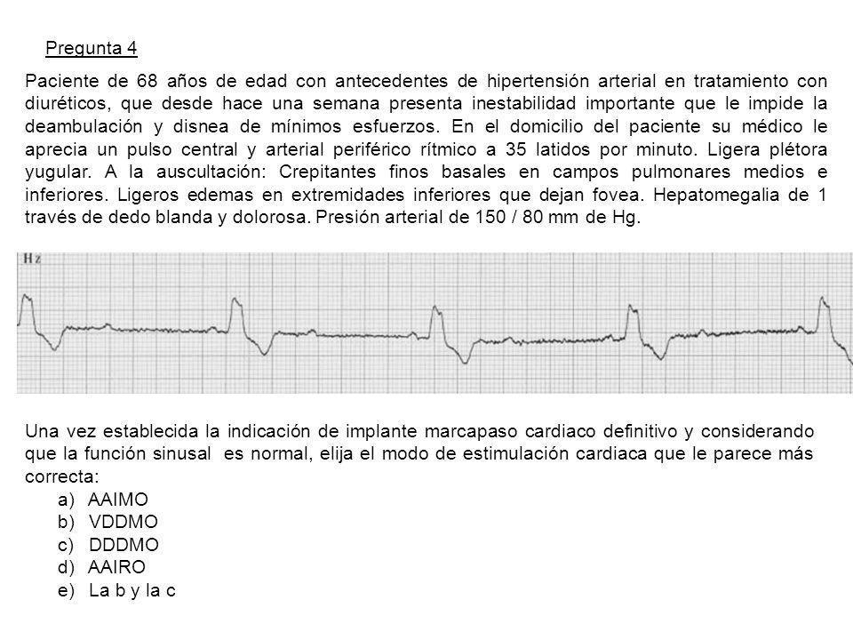Pregunta 4 Paciente de 68 años de edad con antecedentes de hipertensión arterial en tratamiento con diuréticos, que desde hace una semana presenta inestabilidad importante que le impide la deambulación y disnea de mínimos esfuerzos.