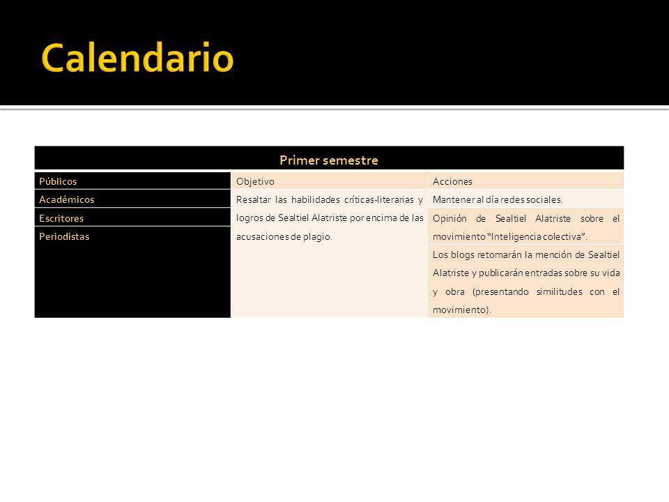 Primer semestre PúblicosObjetivoAcciones Académicos Resaltar las habilidades críticas-literarias y logros de Sealtiel Alatriste por encima de las acus