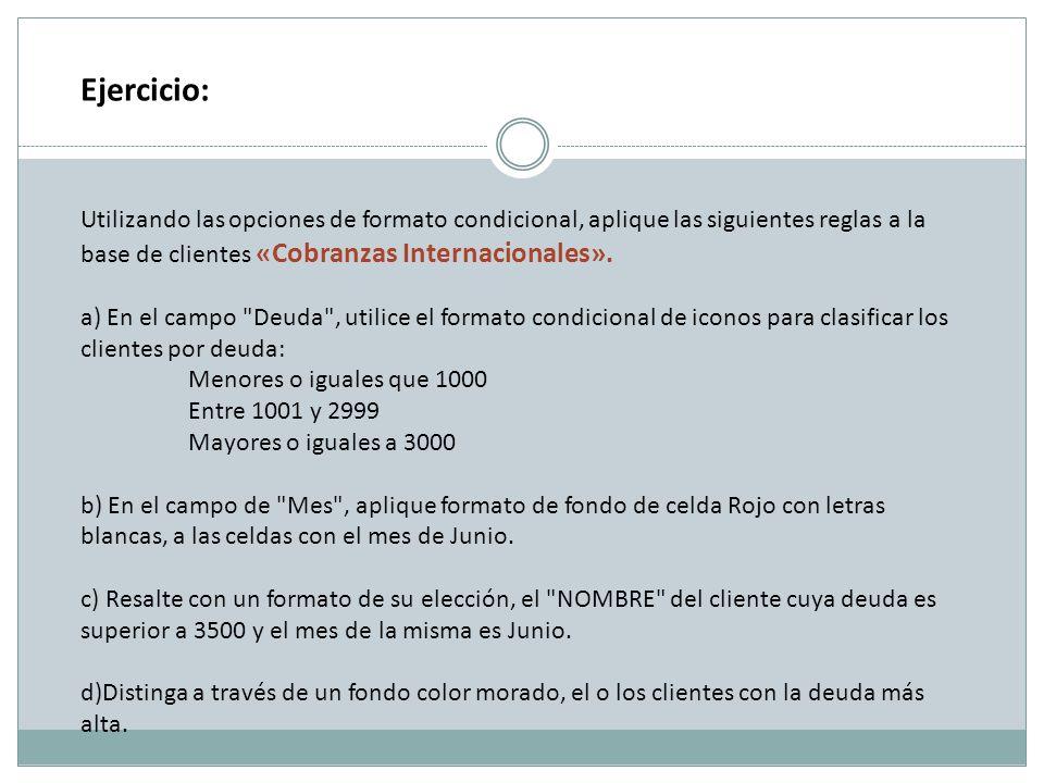 Ejercicio: Utilizando las opciones de formato condicional, aplique las siguientes reglas a la base de clientes «Cobranzas Internacionales». a) En el c