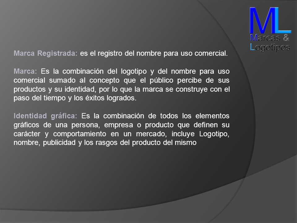 Marca Registrada: es el registro del nombre para uso comercial. Marca: Es la combinación del logotipo y del nombre para uso comercial sumado al concep
