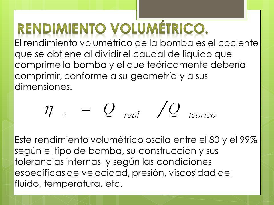 El rendimiento volumétrico de la bomba es el cociente que se obtiene al dividir el caudal de liquido que comprime la bomba y el que teóricamente deber