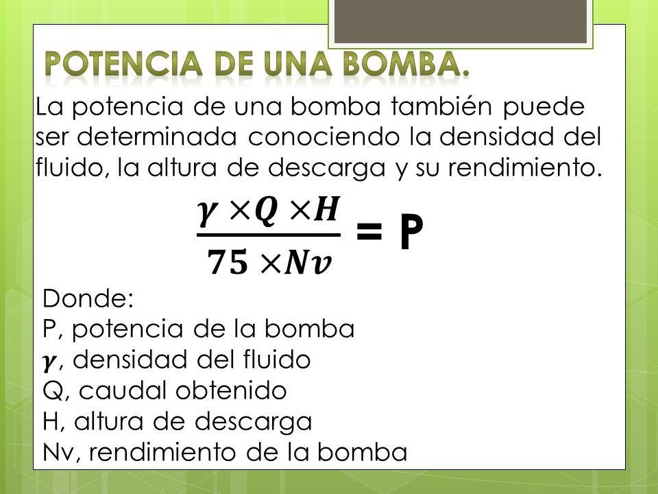 La potencia de una bomba también puede ser determinada conociendo la densidad del fluido, la altura de descarga y su rendimiento.