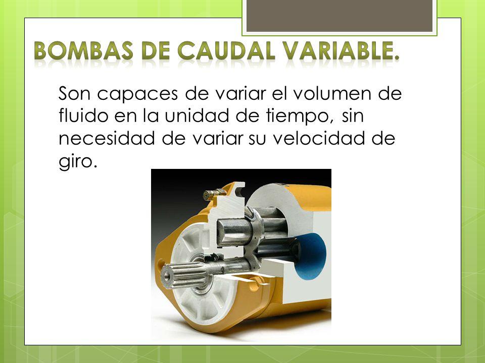 Son capaces de variar el volumen de fluido en la unidad de tiempo, sin necesidad de variar su velocidad de giro.