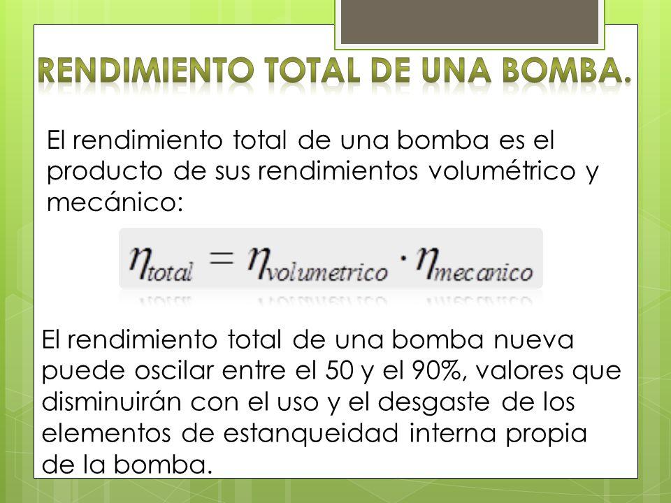 El rendimiento total de una bomba es el producto de sus rendimientos volumétrico y mecánico: El rendimiento total de una bomba nueva puede oscilar ent