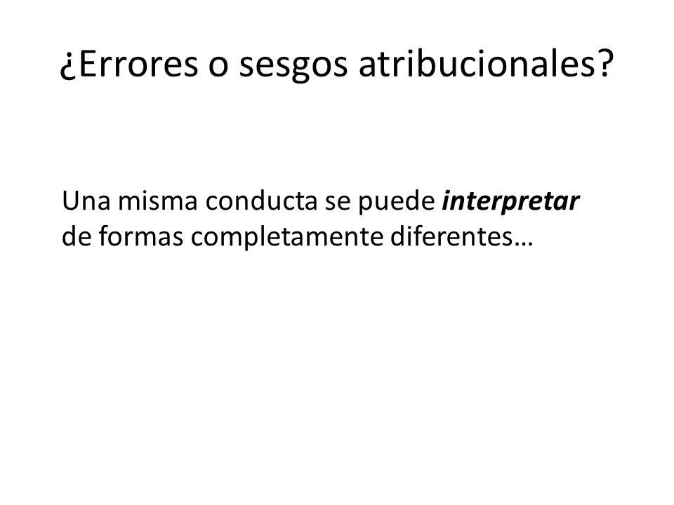 ¿Errores o sesgos atribucionales? Una misma conducta se puede interpretar de formas completamente diferentes…