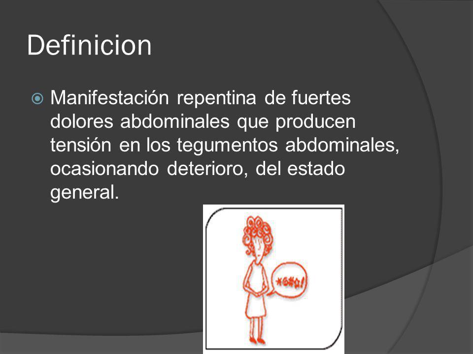 Definicion Manifestación repentina de fuertes dolores abdominales que producen tensión en los tegumentos abdominales, ocasionando deterioro, del estad