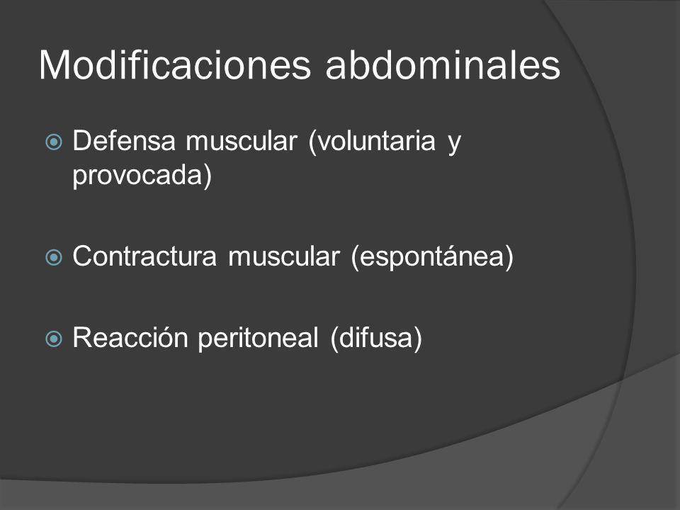Modificaciones abdominales Defensa muscular (voluntaria y provocada) Contractura muscular (espontánea) Reacción peritoneal (difusa)