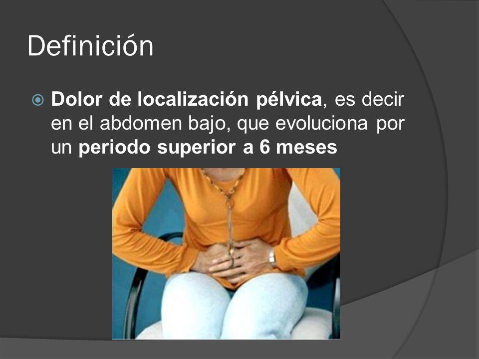 Definición Dolor de localización pélvica, es decir en el abdomen bajo, que evoluciona por un periodo superior a 6 meses