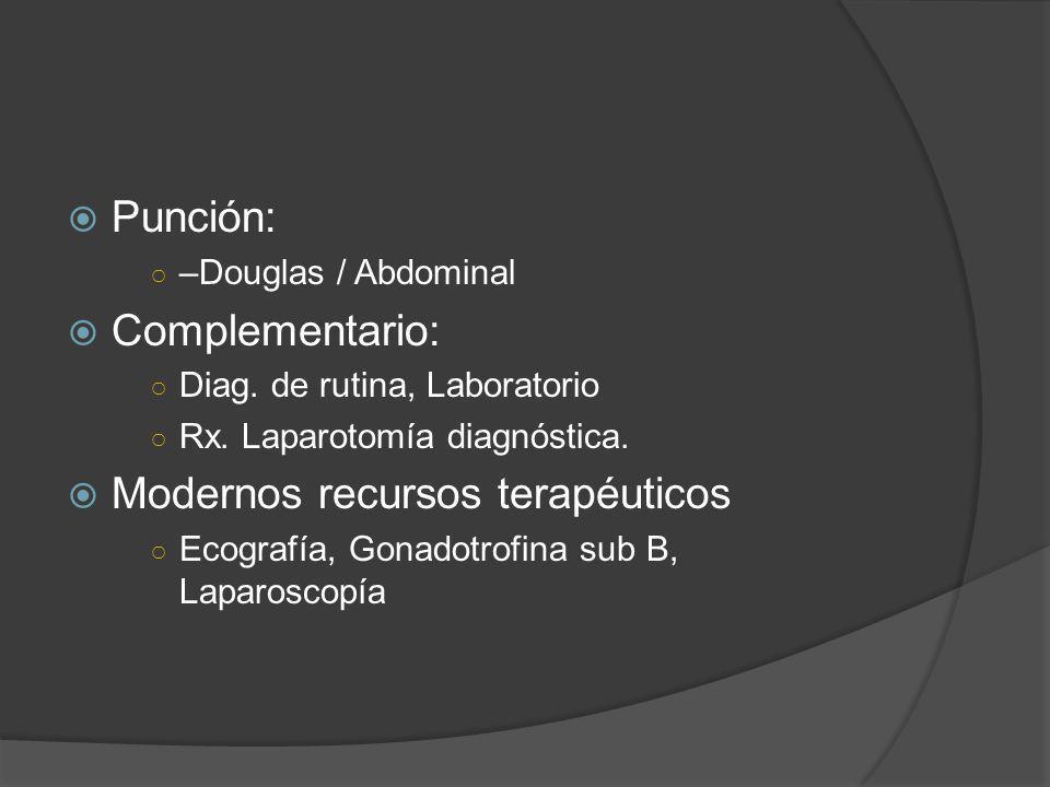 Punción: –Douglas / Abdominal Complementario: Diag. de rutina, Laboratorio Rx. Laparotomía diagnóstica. Modernos recursos terapéuticos Ecografía, Gona